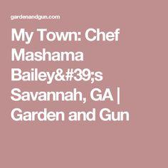 My Town: Chef Mashama Bailey's Savannah, GA   Garden and Gun
