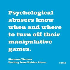 Their ability to turn it on and off shows they know exactly what they do to people.  Healing from Hidden Abuse: A Journey Through the Stages of Recovery from Psychological Abuse is available on Amazon (Paperback and Kindle) Also at Barnes & Noble, Smashwords & iBook