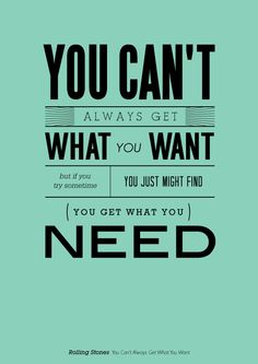 you cant always get what you want.