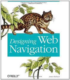 Designing Web Navigation: Optimizing the User Experience by James Kalbach