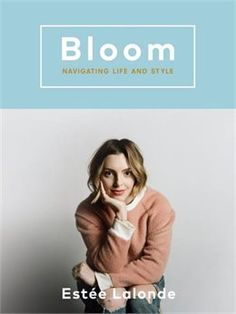 Book Bloom: Navigating Life And Style by Estee Lalonde. 2016