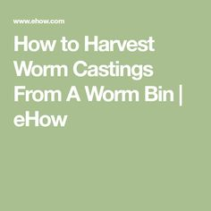 How to Harvest Worm Castings From A Worm Bin | eHow