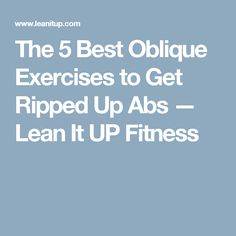The 5 Best Oblique Exercises to Get Ripped Up Abs — Lean It UP Fitness
