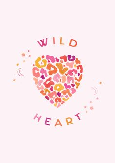 Carly Watts Art & Illustration: Wild Heart #typography #lettering #words #quotestoliveby #leopardprint #animalprint #heart #moon #stars #artprint