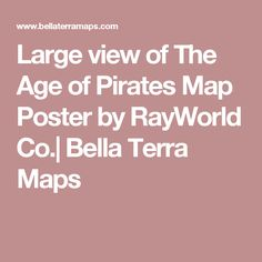 Large view of The Age of Pirates Map Poster by RayWorld Co.| Bella Terra Maps