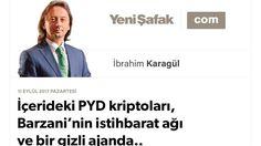 KÜRT SORUNU DOSYASI /// İBRAHİM KARAGÜL : İçerideki PYD kriptoları, Barzani'nin istihbarat ağı ve bir gizli ajanda..