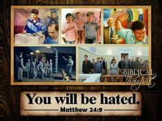You will be hated. - Matthew 24:9.