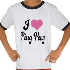 I Love (Heart) Ping Pong Tee Shirts