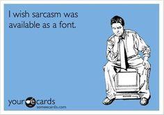 Funny Ecards - I wish sarcasm... - Funny Memes