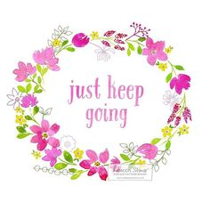 'Just Keep Going' floral wreath by Rebecca Stoner #illustratedquote #motivationalquote #floralwreath