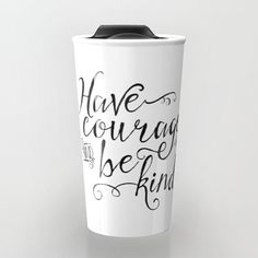 Have Courage and Be Kind - Cinderella Movie Quote