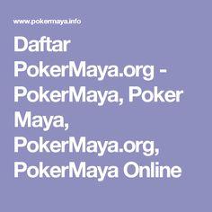 Daftar PokerMaya.org - PokerMaya, Poker Maya, PokerMaya.org, PokerMaya Online