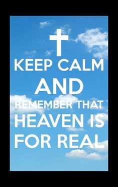 Remember Heaven Is For Real  -  www.art-soulworks.com .