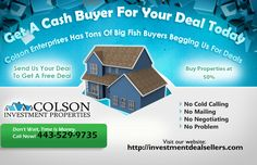 Get A Cash Buyer For Your Deal Today  Colson Enterprises Has Tons Of Big Fish Buyers Begging Us For Deals