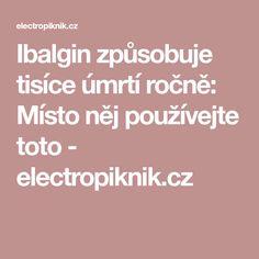 Ibalgin způsobuje tisíce úmrtí ročně: Místo něj používejte toto - electropiknik.cz Detox, Health Fitness, Medicine, Health, Fitness, Health And Fitness