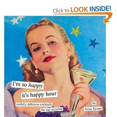 """""""I'm so happy it's happy hour"""" Ann Taintor book of cocktails"""