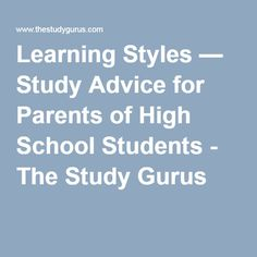 Learning Styles — Study Advice for Parents of High School Students - The Study Gurus