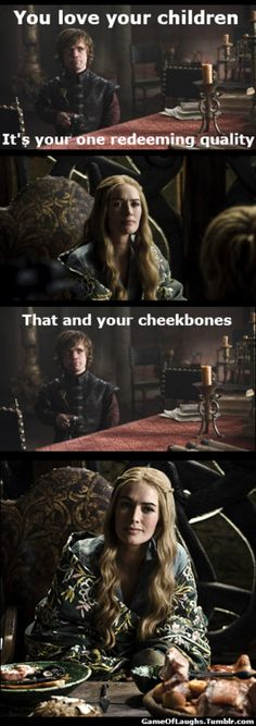 Funny Game of Thrones quote from Tyrion Lannister in Season 2, Episode 1  Tyrion: You love your children. It's your one redeeming qual...