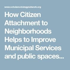 How Citizen Attachment to Neighborhoods Helps to Improve Municipal Services and public spaces #localgov