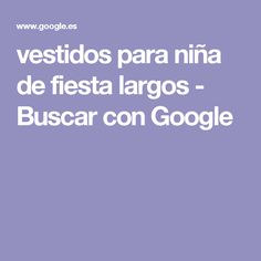 vestidos para niña de fiesta largos - Buscar con Google