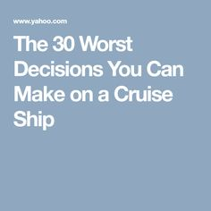 The 30 Worst Decisions You Can Make on a Cruise Ship