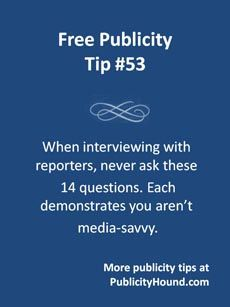 Busy, overworked reporters, editors and other #journalists want a good story. Period. They don't want to waste time helping you with things you can do yourself, letting you take control of the interview or have final say over what the story will look like. Asking these 14 questions will annoy them and possibly ruin the relationship. #mediarelations #PR