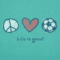Peace Love Soccer | Life is good  REALLY want this shirt