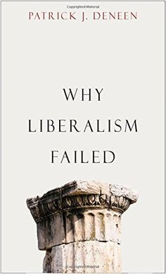 Download Why Liberalism Failed (Politics and Culture Series) PDF by Patrick J. Deneen