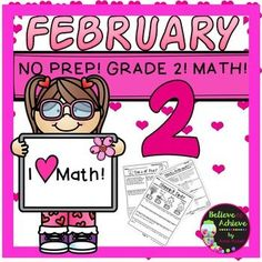 No Prep! Grade 2! Math for February! This set of 30 pages of math work is perfect for February! Table of Contents is included!Answer Keys are included!These pages are over the following skills:*word problems*+ and - up to two and three digits with regrouping*place value*column addition*2 spinner games*skip count by 2's and 5's*money *2D shapes*3D shapes*telling time*subtraction across zeros*fact…