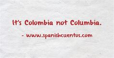 It's Colombia not Columbia!