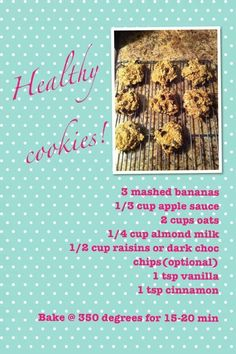 Healthy cookies... Well healthyish.  Can add a spoonful of nut butter of choice!