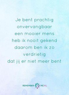 Er was en is er maar een van jou. Een quote over het afscheid, het verdriet en het gemis na de dood van een geliefde. Vind meer inspiratie over de uitvaart en rouwen op http://www.rememberme.nl