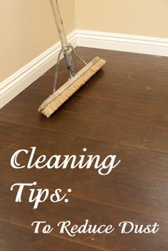 Cleaning Tips that Help Reduce Dust- great suggestions!