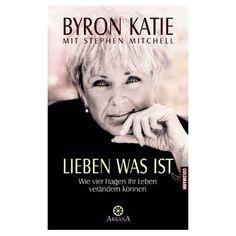 Byron Katie: Lieben was ist