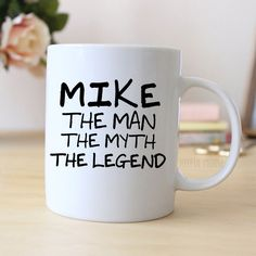 """Personalized coffee mug says """"The Man The Myth The Legend"""" after his name. Great gift idea for him! ❤ ABOUT JOYFUL MOOSE MUGS ❤ - 11 oz Ceramic Coffee Mugs - dishwasher and microwave safe - ready for"""