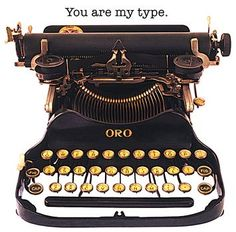 You Are My Type... by L.A. Marler ... I wonder what year this typewriter was made.