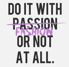 Yup Yup #fashion #quote #quotes #fun #takerisks #havefun #passion #mensfashionfix #inspire #inspiration #doit