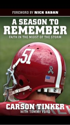 """'Bama fans, football fans, non-football fans: Read Carson Tinker's book, """"A Season to Remember: Faith in the Midst of the Storm."""" #RollTide"""