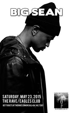 BIG SEAN Saturday, May 23, 2015 at 7:30pm (doors scheduled to open at 6pm) The Rave/Eagles Club - Milwaukee WI All Ages / 21+ to Drink