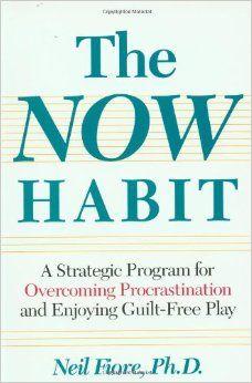 The Now Habit: A Strategic Program for Overcoming Procrastination and Enjoying Guilt-Free Play: Neil Fiore: 9780874775044: Amazon.com: Books