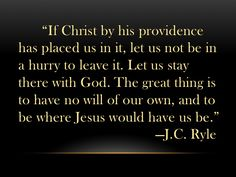Exhortation from J.C. Ryle for when we find ourselves in the difficult place.