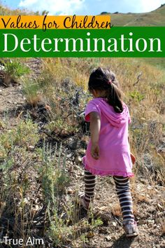 Character development series: teaching children the value of determination. How to instill the will to never give up.
