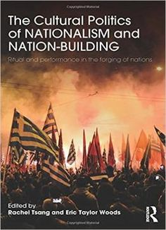The Cultural Politics Of Nationalism And Nation-Building: Ritual And Performance In The Forging Of Nations PDF
