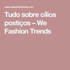 Tudo sobre cílios postiços – We Fashion Trends