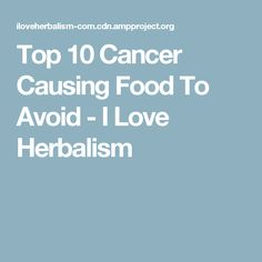 Top 10 Cancer Causing Food To Avoid - I Love Herbalism