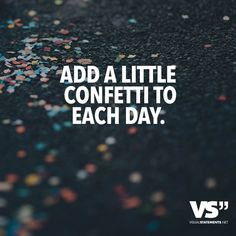 Add a little Confetti to each day. - VISUAL STATEMENTS®