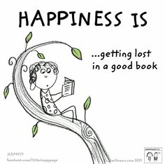 Happiness is getting lost in a good book.