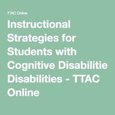 Instructional Strategies for Students with Cognitive Disabilities - TTAC Online