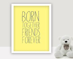 #Born #Together #Friends #Forever - what a sweet #quote to hang in your #nursery. Designing a space for two babies (or more) can be a double your pleasure and double the fun situation so why not take advantage of this unique opportunity to really do something cool and unusual or at the very least give the traditional twins nursery themes your very own personalized decorative touches?