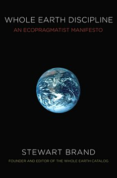 Whole Earth Discipline: An Ecopragmatist Manifesto Brand Stewart Hardcover Introduction To Programming, Nuclear Energy, Nuclear Power, Whole Earth, Nanotechnology, Science Books, Good Advice, Good Books, This Book